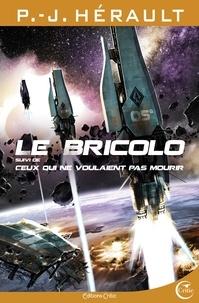 Paul-Jean Hérault - Le Bricolo - Suivi de : Ceux qui ne voulaient pas Mourir.