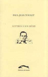 Paul-Jean Toulet - Lettres à soi-même.