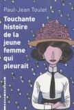 Paul-Jean Toulet - Touchante histoire de la jeune femme qui pleurait - Et autres contes.