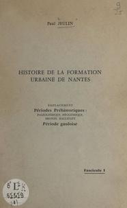 Paul Jeulin - Histoire de la formation urbaine de Nantes (1). Emplacement, périodes préhistoriques : paléolithique, néolithique, bronze, Hallstatt, période gauloise.