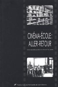 Paul Jeunet et  Collectif - Cinéma-école : aller-retour - Actes du colloque de Saint-Etienne, Novembre 2000.