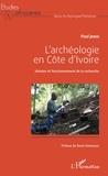 Paul Jobin - L'archéologie en Côte d'Ivoire - Histoire et fonctionnement de la recherche.