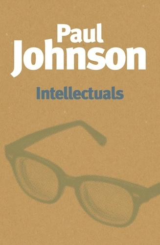 Intellectuals. A fascinating examination of whether intellectuals are morally fit to give advice to humanity