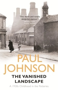 Paul Johnson - The Vanished Landscape - A 1930s Childhood in the Potteries.