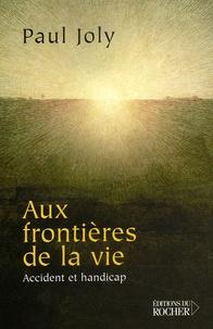 Paul Joly - Aux frontières de la vie - Accident et handicap.