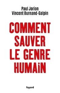 Paul Jorion et Vincent Burnand-Galpin - Comment sauver le genre humain.