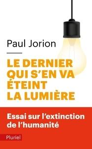 Paul Jorion - Le dernier qui s'en va éteint la lumière - Essai sur l'extinction de l'humanité.