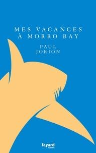 Paul Jorion - Mes vacances à Morro Bay.