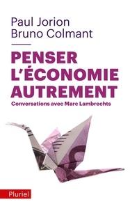 Paul Jorion et Bruno Colmant - Penser l'économie autrement - Conversations avec Marc Lambrechts.
