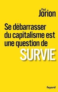 Paul Jorion - Se débarrasser du capitalisme est une question de survie.