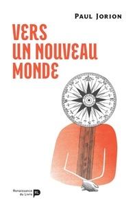 Paul Jorion - Vers un nouveau monde.