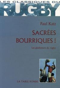 Paul Katz - Sacrées bourriques ! - Les gladiateurs du rugby.