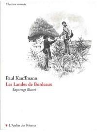 Paul Kauffmann - Les landes de Bordeaux - Reportage illustré.