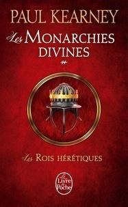 Paul Kearney - Les Monarchies divines Tome 2 : Les rois hérétiques.