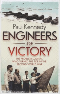 Paul Kennedy - Engineers Of Victory - The Problem Solvers, Who Turned the Tide in the Second World War.
