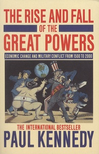 Paul Kennedy - The Rise and Fall of the Great Powers - Economic Change and Military Conflict from 1500 to 2000.
