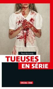 Paul Kennedy - Tueuses en serie.