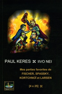 Paul Keres et Iivo Nei - Mes parties favorites de Fischer, Spassky, Kortchnoï, Larsen (4 x 25).