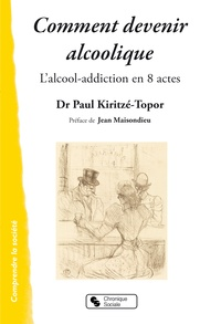 Paul Kiritzé-Topor - Comment devenir alcoolique - L'alcool-addiction en 8 actes.