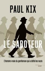 Paul Kix et Hubert Tézenas - Le Saboteur - L'histoire vraie du gentleman qui a défié les nazis.