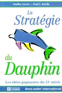 Paul Kordis et Dudley Lynch - La stratégie du dauphin - Les idées gagnantes du 21e siècle.
