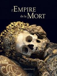 Paul Koudounaris - L'empire de la mort - Histoire culturelle des ossuaires et des charniers.
