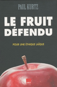 Paul Kurtz - Le fruit défendu - Pour une éthique laïque.