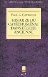 Paul L. Gavrilyuk - Histoire du catéchuménat dans l'Eglise ancienne.