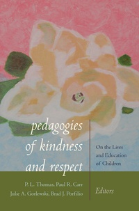 Paul l. Thomas et Paul R. Carr - Pedagogies of Kindness and Respect - On the Lives and Education of Children.