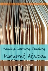 Paul l. Thomas - Reading, Learning, Teaching Margaret Atwood.