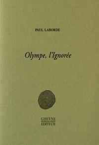 Paul Laborde - Olympe, l'Ignorée.