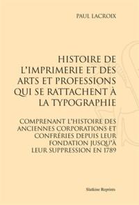 Paul Lacroix - Histoire de l'imprimerie et des arts et professions qui se rattachent à la typographie.