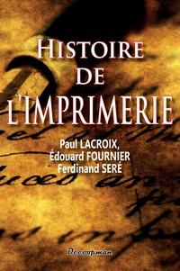 Paul Lacroix et Edouard Fournier - Histoire de l'imprimerie.