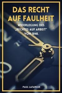 """Paul Lafargue - Das Recht auf Faulheit - Widerlegung des """"Rechtes auf Arbeit von 1848.."""