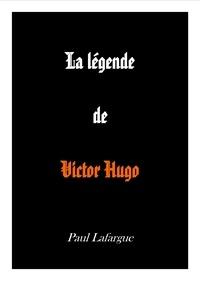 Paul Lafargue - La légende de Victor Hugo.