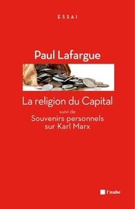 Paul Lafargue - La religion du Capital - Suivi de Souvenirs personnels sur Karl Marx.