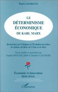 Paul Lafargue - Le déterminisme économique de Karl Marx - Recherches sur l'origine et l'évolution des idées de justice, du bien, de l'âme et de Dieu.