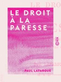 Paul Lafargue - Le Droit à la paresse - Réfutation du droit au travail de 1848.
