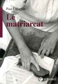 Paul Lafargue - Le matriarcat.