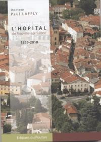 Paul Laffly - L'hôpital de Neuville-sur-Saone 1855-2010.
