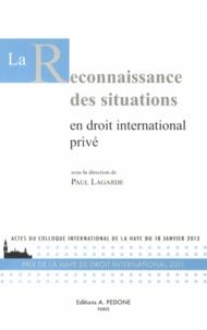 Paul Lagarde - La reconnaissance des situations en droit international privé - Actes du colloque international de La Haye du 18 janvier 2013.