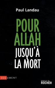 Pour Allah jusqu'à la mort- Enquête sur les convertis à l'islam radical - Paul Landau  