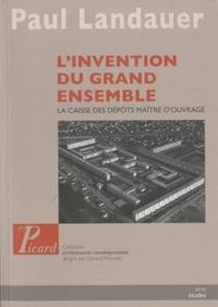 Paul Landauer - L'invention du grand ensemble - La Caisse des dépôts maître d'ouvrage.