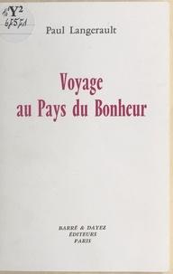 Paul Langerault - Voyage au pays du bonheur - Récit.