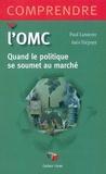 Paul Lannoye et Inès Trépant - L'OMC - Quand le politique se soumet au politique.