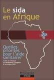 Paul Lannoye et Michel Sidibé - Le sida en Afrique - Quelles priorités pour l'aide sanitaire ? Actes du Colloque organisé le 8 décembre 2003 au Parlement européen.