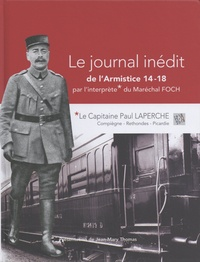 Paul Laperche - Le journal inédit de l'armistice 14-18 par l'interprète du maréchal Foch.