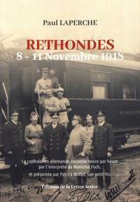 Paul Laperche - Rethondes, 8-11 novembre 1918 - La capitulation allemande, racontée heure par heure par l'interprète du maréchal Foch.