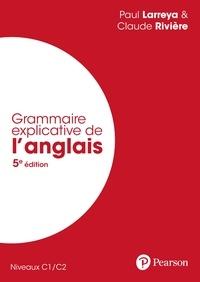 Paul Larreya et François RIVIÈRE - Grammaire explicative de l'anglais - Niveaux C1/C2.
