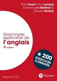 Téléchargement d'ebooks gratuits en fichier pdf Grammaire explicative de l'anglais  - C1/C2, avec 200 exercices corrigés par Paul Larreya, Claude Rivière, Emmanuelle Mathiot, Ruth Huart PDF ePub